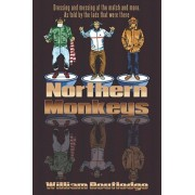 Northern Monkeys: Dressing and messing at the match and more as told by the lads who were there, Paperback/William Routledge