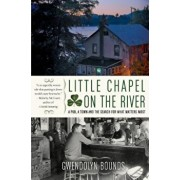 Little Chapel on the River: A Pub, a Town and the Search for What Matters Most, Paperback/Gwendolyn Bounds
