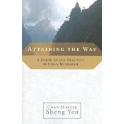 Attaining the Way: A Guide to the Practice of Chan Buddhism, Paperback/Master Sheng Yen
