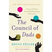 The Council of Dads: A Story of Family, Friendship & Learning How to Live, Paperback/Bruce Feiler