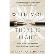 With You There Is Light: Based on the True Story about Sophie Scholl and Fritz Hartnagel, Paperback/Alexandra Lehmann