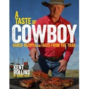 A Taste of Cowboy: Ranch Recipes and Tales from the Trail, Hardcover/Kent Rollins