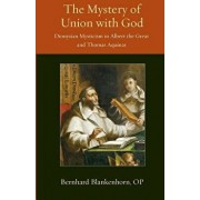 Mystery of Union with God: Dionysian Mysticism in Albert the Great and Thomas Aquinas, Paperback/Bernhard Blankenhorn