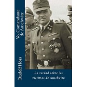 Yo, Comandante de Auschwitz: La Verdad Sobre Las Victimas de Auschwitz (Spanish), Paperback/Rudolf Hoss