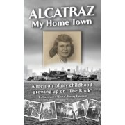 "Alcatraz: My Home Town: A memoir of my childhood growing up on ""The Rock"", Paperback/Haroldene Freeman"