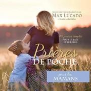 Pričres de Poche Pour Les Mamans: 40 Pričres Simples Pour La Paix Et Le Repos, Paperback/Max Lucado