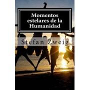 Momentos Estelares de La Humanidad (Spanish), Paperback/Stefan Zweig