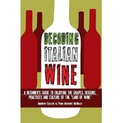 Decoding Italian Wine: A Beginner's Guide to Enjoying the Grapes, Regions, Practices and Culture of the 'Land of Wine', Paperback/Andrew Cullen
