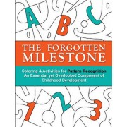 The Forgotten Milestone: A Children's Coloring & Activity Book for Pattern Recognition, an Essential Yet Overlooked Component of Childhood Deve, Paperback/Stacy Otillio