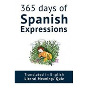 365 Days of Spanish Expressions and Idioms: Learn One New Spanish Expression Per Day (with MP3 and Exercises)., Paperback/My Daily Spanish