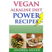 Vegan Alkaline Diet Power Recipes: To Energize Your Body, Stop Disease and Lose Weight, 100 procente Vegan, Paperback/Andrea Silver