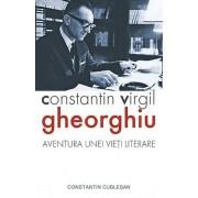 Constantin Virgil Gheorghiu. Aventura unei vieti literare