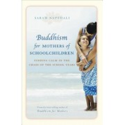 Buddhism for Mothers of Schoolchildren: Finding Calm in the Chaos of the School Years, Paperback