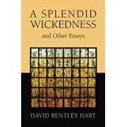 A Splendid Wickedness and Other Essays, Paperback/David Bentley Hart