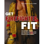 Get Firefighter Fit: The Complete Workout from the Former Director of the New York City Fire Department Physical Training Program, Paperback