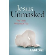 Jesus Unmasked: The Truth Will Shock You, Paperback