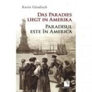 Paradisul este in America Das Paradies liegt in Amerika editie bilingva