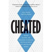 Cheated: The UNC Scandal, the Education of Athletes, and the Future of Big-Time College Sports, Hardcover/Jay M. Smith