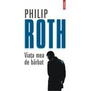 Viata mea de barbat/Philip Roth