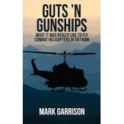 Guts 'n Gunships: What It Was Really Like to Fly Combat Helicopters in Vietnam, Hardcover