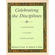 Celebrating the Disciplines: A Journal Workbook to Accompany Celebration of Discipline'', Paperback/Richard J. Foster