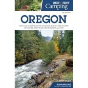 Best Tent Camping: Oregon: Your Car-Camping Guide to Scenic Beauty, the Sounds of Nature, and an Escape from Civilization, Paperback/Becky Ohlsen