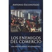 Los enemigos del comercio: Una historia moral de la propiedad Volumen 1, Paperback/Antonio Escohotado