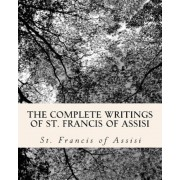 The Complete Writings of St. Francis of Assisi: With Biography, Paperback