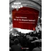De ce nu dispare teatrul - Eugen Pasareanu