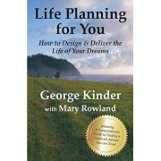 Life Planning for You: How to Design & Deliver the Life of Your Dreams - Us Edition, Paperback/George Kinder