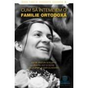 Cum sa intemeiem o familie ortodoxa