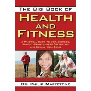 The Big Book of Health and Fitness: A Practical Guide to Diet, Exercise, Healthy Aging, Illness Prevention, and Sexual Well-Being, Paperback/Philip Maffetone