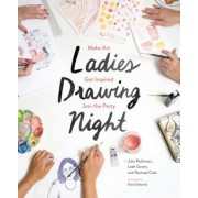 Ladies Drawing Night: Make Art, Get Inspired, Join the Party, Paperback