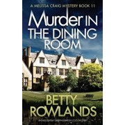Murder in the Dining Room: An Absolutely Gripping British Cozy Mystery, Paperback/Betty Rowlands