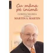 Cu Mana Pe Inima. Corina Negrea In Dialog Cu Martin S. Martin