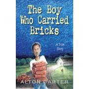 The Boy Who Carried Bricks: A True Story (Middle-Grade Cover), Paperback/Alton Carter