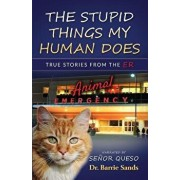 The Stupid Things My Human Does: True Stories from the Animal Er, Paperback/Senor Queso