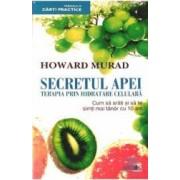 Secretul apei. Terapia prin hidratare celulara - Howard Murad