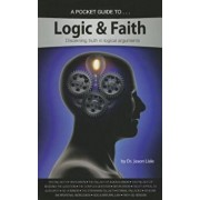 A Pocket Guide to Logic & Faith: Discerning Truth in Logical Arguments, Paperback/Jason Lisle
