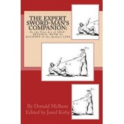 The Expert Sword-Man's Companion: Or the True Art of Self-Defence. with an Account of the Authors Life, and His Transactions During the Wars with Fran, Paperback/Donald McBane