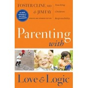 Parenting with Love and Logic: Teaching Children Responsibility, Hardcover/Foster Cline