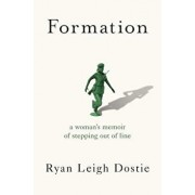 Formation: A Woman's Memoir of Stepping Out of Line, Hardcover/Ryan Leigh Dostie