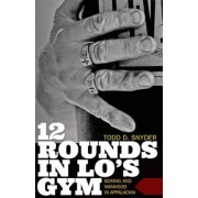 12 Rounds in Lo's Gym: Boxing and Manhood in Appalachia, Paperback