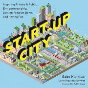 Start-Up City: Inspiring Private and Public Entrepreneurship, Getting Projects Done, and Having Fun, Paperback