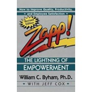 Zapp! the Lightning of Empowerment: How to Improve Quality, Productivity, and Employee Satisfaction, Paperback/William Byham