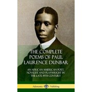 The Complete Poems of Paul Laurence Dunbar: An African American Poet, Novelist and Playwright in the Late 19th Century (Hardcover)/Paul Laurence Dunbar