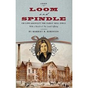 "Loom and Spindle: Or, Life Among the Early Mill Girls; With a Sketch of ""The Lowell Offering"" and Some of Its Contributors, Paperback/Harriet Jane Hanson Robinson"