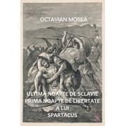 Ultima noapte de sclavie prima noapte de libertate a lui Spartacus/Octavian Morea