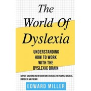 The World of Dyslexia: Understanding How to Work with the Dyslexic Brain. Find the best Support Solutions and Intervention Strategies for Par, Paperback/Edward Miller