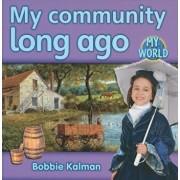 My Community Long Ago, Paperback/Bobbie Kalman